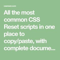 All the most common CSS Reset scripts in one place to copy/paste, with complete documentation, guides and tutorials.