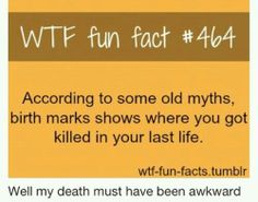 WTF Fun Fact- on my shoulder and the stomach... Of course I don't believe it but it's cool