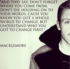 Victory Lap - Macklemore love him. Quotes lyrics to my soul Music Love, Music Is Life, Macklemore Quotes, Love Quotes For Him, Quotes To Live By, Cool Words, Wise Words, Meaningful Quotes, Inspirational Quotes