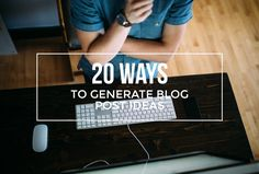20 ways to generate blog post ideas