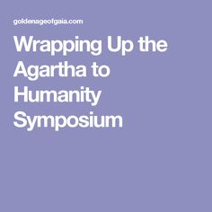 Wrapping Up the Agartha to Humanity Symposium
