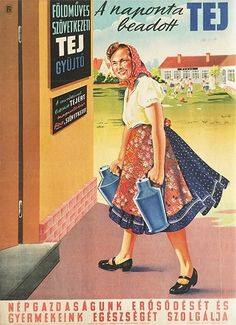 Daily compulsory delivery of milk serves the strengthening of our national economy and our children's health Pin Up Girl Vintage, Socialist Realism, Poster Ads, Kids Health, Illustrations And Posters, Photomontage, Vintage Advertisements, Travel Posters, Hungary