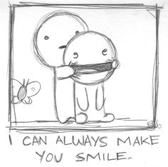 I can always make you smile...yes that is my ultimate goal!