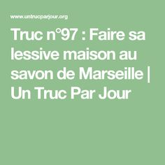 Truc n°97 : Faire sa lessive maison au savon de Marseille | Un Truc Par Jour