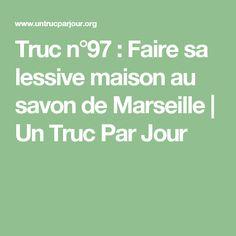 Truc n°97 : Faire sa lessive maison au savon de Marseille   Un Truc Par Jour