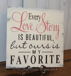 Every LOVE STORY is Beautiful Sign/Wedding by gingerbreadromantic, $27.95