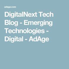 DigitalNext Tech Blog - Emerging Technologies - Digital - AdAge Technology, Digital, Blog, Tech, Tecnologia, Blogging