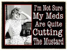 Funny Retro Gift My Meds Aren't Cutting the Mustard Refrigerator Magnet:Home & Kitchen Retro Refrigerator, Refrigerator Magnets, Humerous Quotes, Funny New, Funny Stuff, Retro Humor, Laugh Out Loud, I Laughed, Funny Quotes
