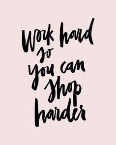 "Best Quotes To Keep You Motivated (Or At Least Entertained) At Work ""Work hard so you can shop harder.""""Work hard so you can shop harder. Motivational Quotes For Girls, Hard Quotes, Go For It Quotes, Quotes To Live By, Positive Quotes, Best Quotes, Funny Quotes, Inspirational Quotes, Funny Shopping Quotes"