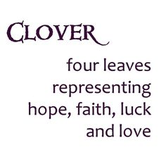 <3 a clover is made up of four leaves representing hope, faith, luck and love