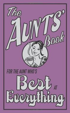 The Aunts' Book: For the Aunt Who's Best at Everything (The Best At Everything) by Caroline Hughes, http://www.amazon.com/gp/product/1843174596/ref=cm_sw_r_pi_alp_pfzXpb169EE7F