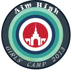 "Aim High Girls Camp Theme. Based on talks by Eyring ""Help them Aim High"" and Monson ""Pathways to Perfection"""