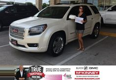 I would like to give a HUGE thanks to Brett Stein at McKinney Buick GMC for my new Acadia Denali. Brett was great through the entire process and found the car I wanted - with every option - and delivered it earlier than expected! I LOVE my new car and have already received many compliments on it. Thanks again Brett.  Julie Sass Tuesday, May 19, 2015