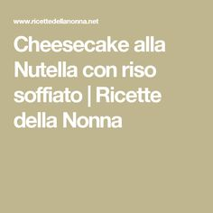 Cheesecake alla Nutella con riso soffiato   Ricette della Nonna