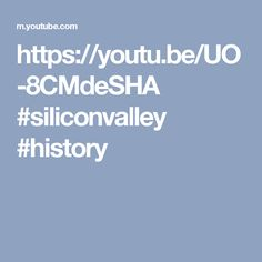 https://youtu.be/UO-8CMdeSHA #siliconvalley #history