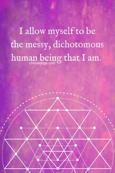 positive affirmation: I allow myself to be the messy dichotomous human being…