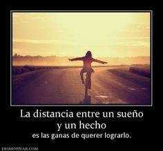 La+distancia+entre+un+sueño+y+un+hecho+es+las+ganas+de+querer+lograrlo.