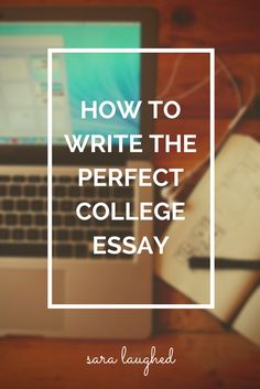 How to Write the Perfect College Essay - Sara Laughed