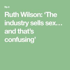 Ruth Wilson: 'The industry sells sex… and that's confusing'