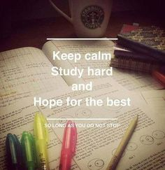 Study hard- my life right now