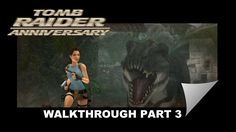 Tomb Raider: Anniversary Part 3 - T.Rex