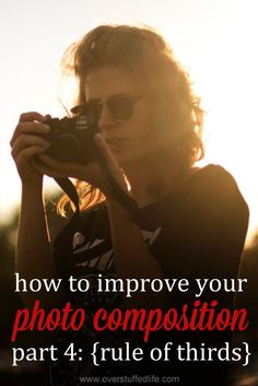 How to use the rule of thirds in your photography to get more pleasing photo composition and better photos all around. #overstuffedlife