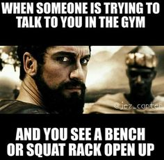 True gym rats understand when you take off running mid sentence. If they don't get it they are not your true friend.