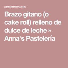 Brazo gitano (o cake roll) relleno de dulce de leche » Anna's Pastelería