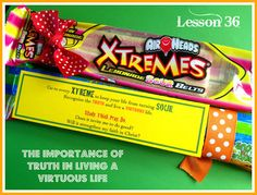 Go to every XTREME to keep your life from turning SOUR. Recognize the Truth and live a Virtuous life. Study. Think. Pray. Do. Does it invite me to do good? Will it strengthen my faith in Christ. Marci Coombs: Truth and Virtue Lesson handout.