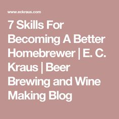 7 Skills For Becoming A Better Homebrewer | E. C. Kraus  | Beer Brewing and Wine Making Blog