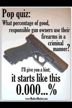 What percentage of good, responsible gun owners use their firearms in a criminal manner? www.lollygagging.net
