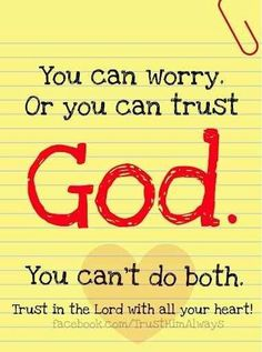 You can worry or you can trust God. You can't do both.