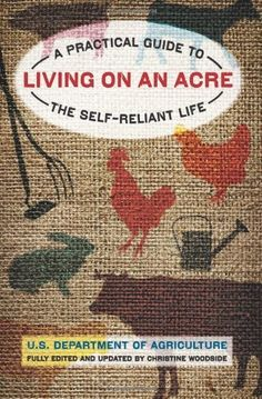 Living on an Acre, 2nd: A Practical Guide to the Self-Reliant Life by U.S. Department. of Agriculture, http://www.amazon.com/dp/1599218852/ref=cm_sw_r_pi_dp_xzygqb0NQR1FP