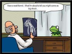 Daily joke/cartoon from www.facebook.com/ProsofProzac. laughter, funny, jokes, cartoon, positive, books, mental health, depression, bipolar disorder, health, women, stress, mental illness, stigma, medication, faith, book reviews, Prozac, postpartum depression, anxiety, OCD, pros, cons, kermit, frog, x-ray, doctor, truth