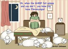 Fibromyalgia. // Yup, sometimes you'll be awake even after the sheep have fallen asleep!