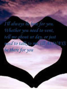 I'll always be here for you <3