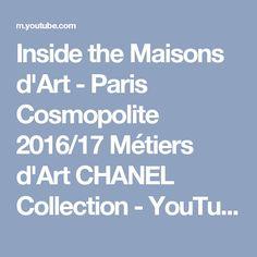 Inside the Maisons d'Art - Paris Cosmopolite 2016/17 Métiers d'Art CHANEL Collection - YouTube