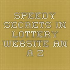 Speedy Secrets In Lottery Website - An A-Z