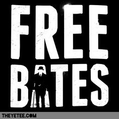 Free Bates! If anyone knows where this shirt can be purchased please let me know AQAP!