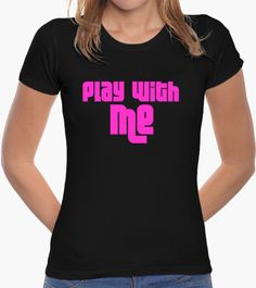 Camiseta Play with Me