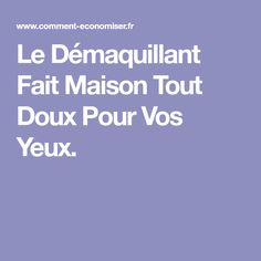 Le Démaquillant Fait Maison Tout Doux Pour Vos Yeux. Good Things, Diy, Beauty, Homemade Makeup Remover, Homemade Cosmetics, Beauty Care, Tips And Tricks, Other