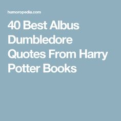 40 Best Albus Dumbledore Quotes From Harry Potter Books