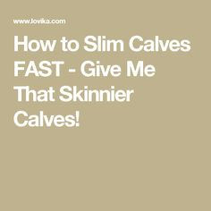 How to Slim Calves FAST - Give Me That Skinnier Calves!