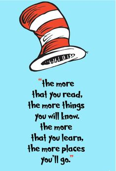 "45 Education Quotes - ""The more that you read, the more things you will know, the more that you learn, the more places you'll go. Seuss quotes 45 Education Quotes to Inspire You to Reach Your Academic & Life Goals Dr. Seuss, Dr Seuss Week, Library Posters, Reading Posters, Quote Posters, Positive Quotes, Motivational Quotes, Inspirational Quotes, Dr Suess Quotes"