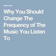 Why You Should Change The Frequency of The Music You Listen To