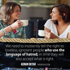 We need to insistently #tell the right to loveless, ignorant people who use the language of hatred; in time they will also accept what is #right.  #tv #broadcast en.a9.com.tr #islam #God #quran #Muslim #books #adnanoktar #istanbul #islamicquote #quote #love #Turkey #art#instaart #fashion #music #luxury #UK #usa #travel #photoshoot #photooftheday