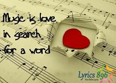 Music is love in search for a word. http://lyrics896.com/