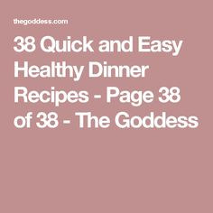 38 Quick and Easy Healthy Dinner Recipes - Page 38 of 38 - The Goddess
