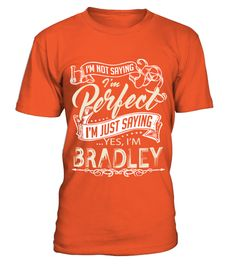 # BRADLEY I AM NOT PERFECT BUT .  BRADLEY I AM NOT PERFECT BUT  A GIFT FOR THE SPECIAL PERSON  It's a unique tshirt, with a special name!   HOW TO ORDER:  1. Select the style and color you want:  2. Click Reserve it now  3. Select size and quantity  4. Enter shipping and billing information  5. Done! Simple as that!  TIPS: Buy 2 or more to save shipping cost!   This is printable if you purchase only one piece. so dont worry, you will get yours.   Guaranteed safe and secure checkout via…
