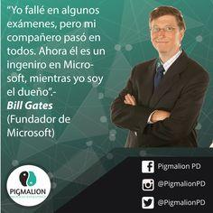 """""""Yo fallé en algunos exámenes, pero mi compañero pasó en todos. Ahora él es un ingenioero en Microsoft, mientras yo soy el dueño"""".- Bill Gates (Fundador de Microsoft)#PigmalionPD #ProcesoEvolutivo #DesarrolloPersonal #BillGates #Lideres"""